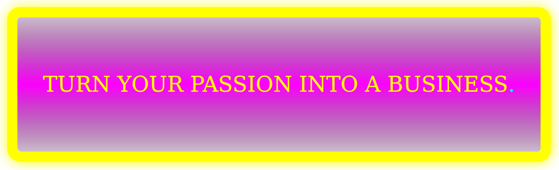 Turn any passion into a successful online Business Now!