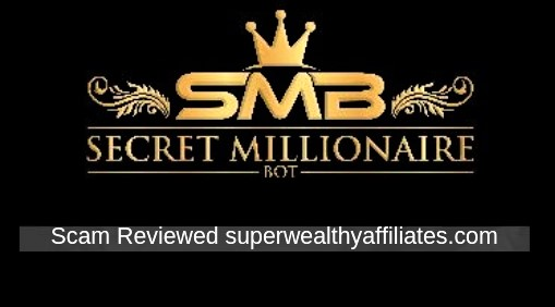 Secret Millionaire Bot scam reviewed by superwealthyaffiliates Say No to Scams online